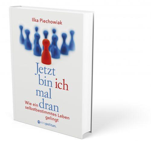 Buch mit dem Titel Jetzt bin ich mal dran, wie ein selbstbestimmtes Leben gelingt von Ilka Piechowiak