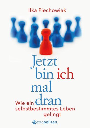 Buchcover mit dem Titel Jetzt bin ich mal dran, wie ein selbstbestimmtes Leben gelingt von Ilka Piechowiak